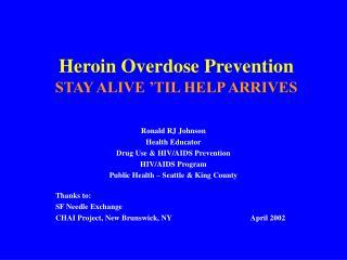 Heroin Overdose Prevention  STAY ALIVE  TIL HELP ARRIVES