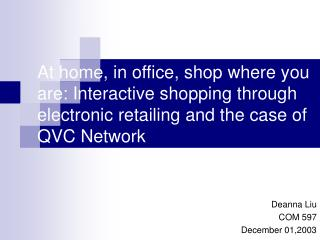 At home, in office, shop where you are: Interactive shopping through electronic retailing and the case of QVC Network
