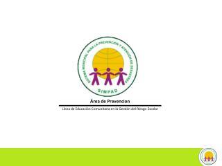Área de Prevencion Línea de Educación Comunitaria en la Gestión del Riesgo Escolar