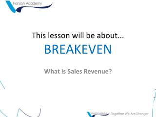 This lesson will be about... BREAKEVEN