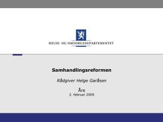 Samhandlingsreformen R�dgiver Helge Gar�sen �re 2. februar 2009
