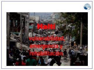 Haití  vulnerabilidad, emergencia y rehabilitación