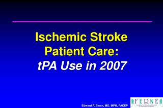 Ischemic Stroke  Patient Care:   tPA Use in 2007