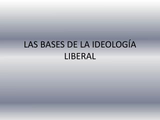 LAS BASES DE LA IDEOLOG�A LIBERAL