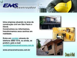 Uma empresa atuando na área da construção civil em São Paulo e litoral.