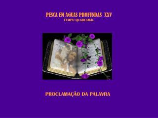 PESCA EM ÁGUAS PROFUNDAS  XXV TEMPO QUARESMAL