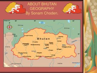 ABOUT BHUTAN GEOGRAPHY By Sonam Choden.