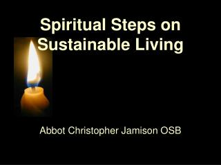 Spiritual Steps on Sustainable Living Abbot Christopher Jamison OSB