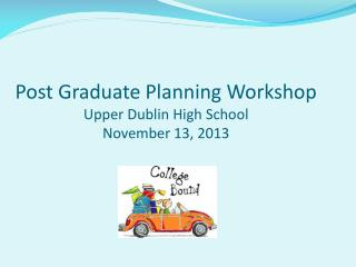 Post Graduate Planning Workshop Upper Dublin High School November 13, 2013