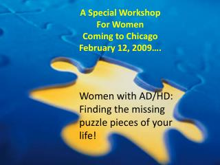 Women with AD/HD:  Finding the missing puzzle pieces of your life!