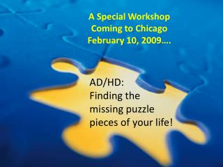 AD/HD:  Finding the missing puzzle pieces of your life!