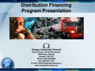 Distribution Financing Program Presentation Omega Corporate Finance Excel Centre, 18104-102 Avenue
