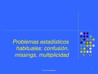 Problemas estadísticos habituales: confusión, missings, multiplicidad