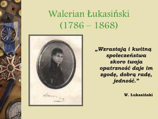 Walerian Łukasiński (1786 – 1868)