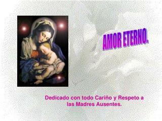 Dedicado con todo Cariño y Respeto a las Madres Ausentes.
