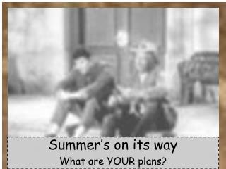 Summer�s on its way