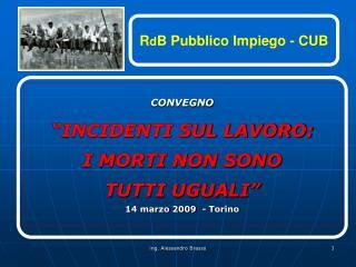 """CONVEGNO  """"INCIDENTI SUL LAVORO:  I MORTI NON SONO  TUTTI UGUALI"""" 14 marzo 2009  - Torino"""