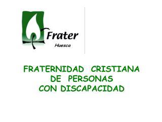 FRATERNIDAD  CRISTIANA           DE  PERSONAS                                CON DISCAPACIDAD