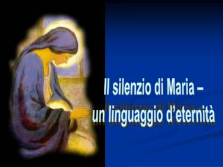 Il silenzio di Maria – un linguaggio d'eternità