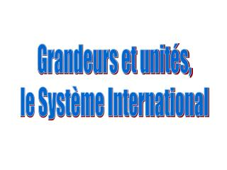 Grandeurs et unités, le Système International