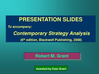 PRESENTATION SLIDES  To accompany:  Contemporary Strategy Analysis  6th edition, Blackwell Publishing, 2008