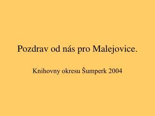 Pozdrav od n�s pro Malejovice.