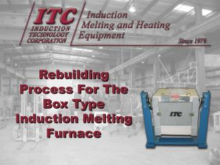 Rebuilding  Process  F or  T he  Box Type                   Induction  Melting Furnace