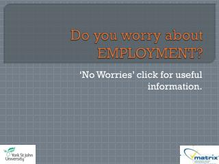 Do you worry about EMPLOYMENT?