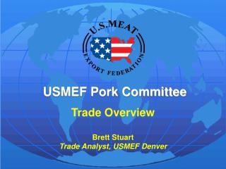 Trade Overview Brett Stuart Trade Analyst, USMEF Denver