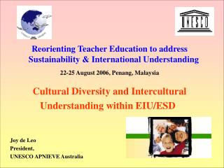 Reorienting Teacher Education to address Sustainability  International Understanding  22-25 August 2006, Penang, Malay