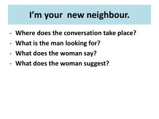 I�m your   new  neighbour .