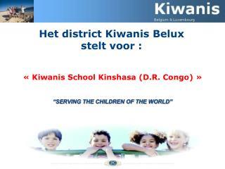 Het district Kiwanis Belux  stelt voor : «Kiwanis SchoolKinshasa (D.R. Congo)»