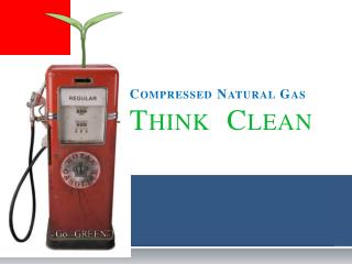 Compressed Natural Gas  Think  Clean