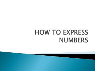 HOW TO EXPRESS NUMBERS