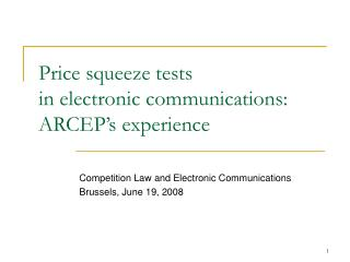 Price squeeze tests in electronic communications: ARCEP s experience