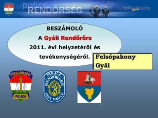 BESZÁMOLÓ  A  Gyáli Rendőrőrs 2011. évi helyzetéről és  tevékenységéről.