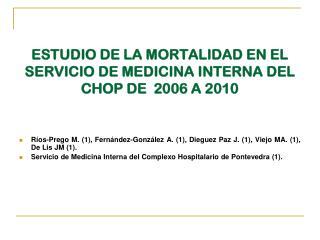 E STUDIO DE LA MORTALIDAD EN EL SERVICIO DE MEDICINA INTERNA DEL CHOP DE  2006 A 2010