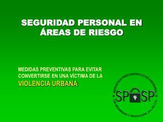 SEGURIDAD PERSONAL EN  ÁREAS DE  RIESGO MEDIDAS PREVENTIVAS PARA EVITAR