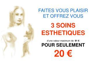 FAITES VOUS PLAISIR ET OFFREZ VOUS 3 SOINS ESTHETIQUES d'une valeur maximum de   91 €
