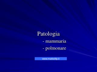 Patologia - mammaria - polmonare