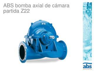 ABS bomba axial de cámara  partida Z22