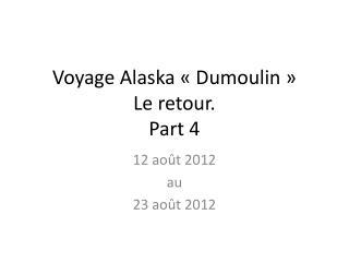 Voyage Alaska «Dumoulin» Le retour. Part 4