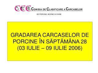 GRADAREA CARCASELOR DE PORCINE  � N S ?PT?M�NA  28 (03  IU Ll E  � 09 IULIE  2006 )
