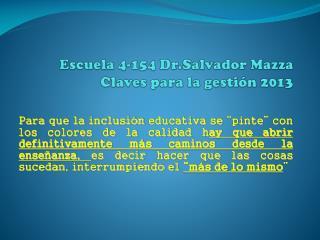 Escuela 4-154  Dr.Salvador  Mazza Claves para la gestión 2013