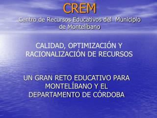 CREM Centro de Recursos Educativos del  Municipio de Montelíbano