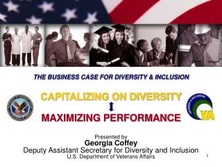 Presented by Georgia Coffey Deputy Assistant Secretary for Diversity and Inclusion U.S. Department of Veterans Affairs