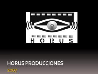 HORUS PRODUCCIONES  2007