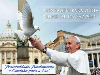 """""""Fraternidade, Fundamento e Caminho para a Paz"""""""