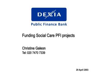 Funding Social Care PFI projects Christine Galeon  Tel: 020 7470 7339
