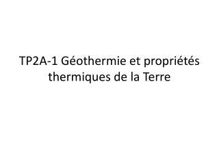 TP2A-1 Géothermie et propriétés thermiques de la Terre
